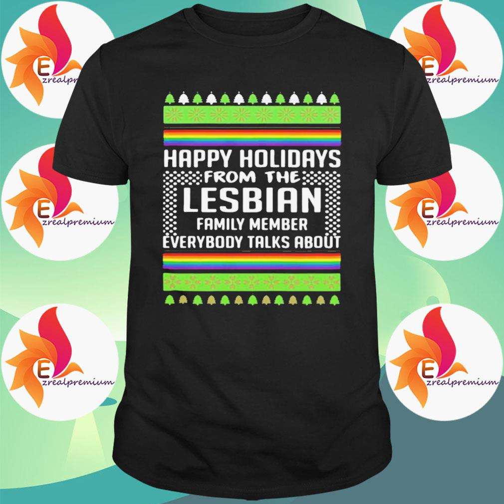 Ugly Christmas happy Holidays from the Lesbian family member everybody talks about shirt