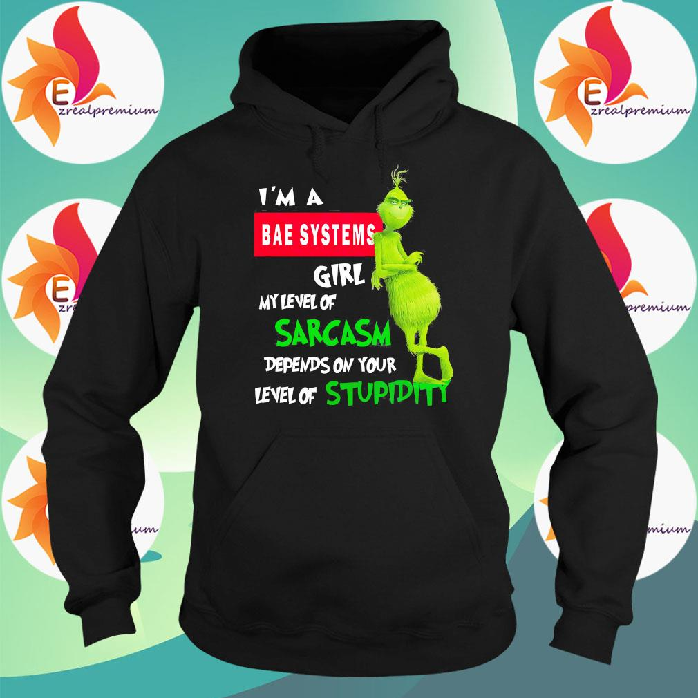 Grinch I'm a bae systems girl my level of sarcasm depends on your level of stupidity s Hoodie