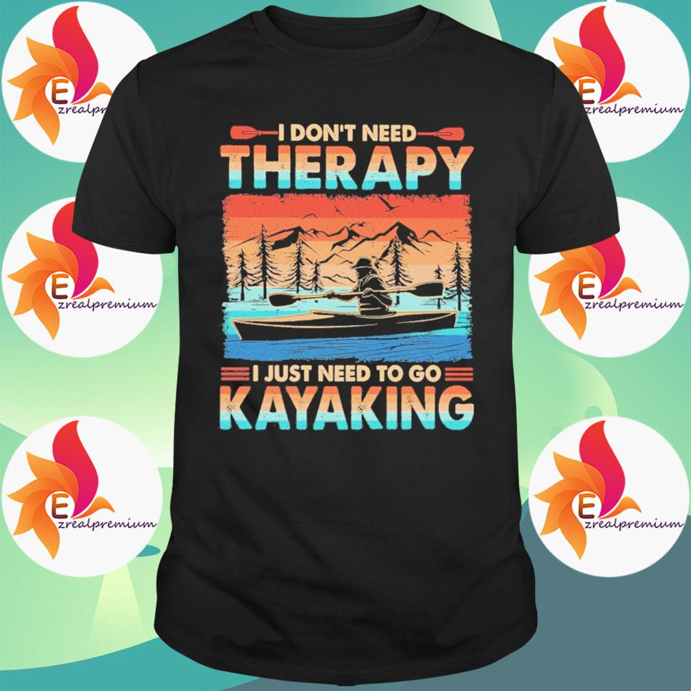 I don't need Therapy I just need to go Kayaking vintage retro shirt