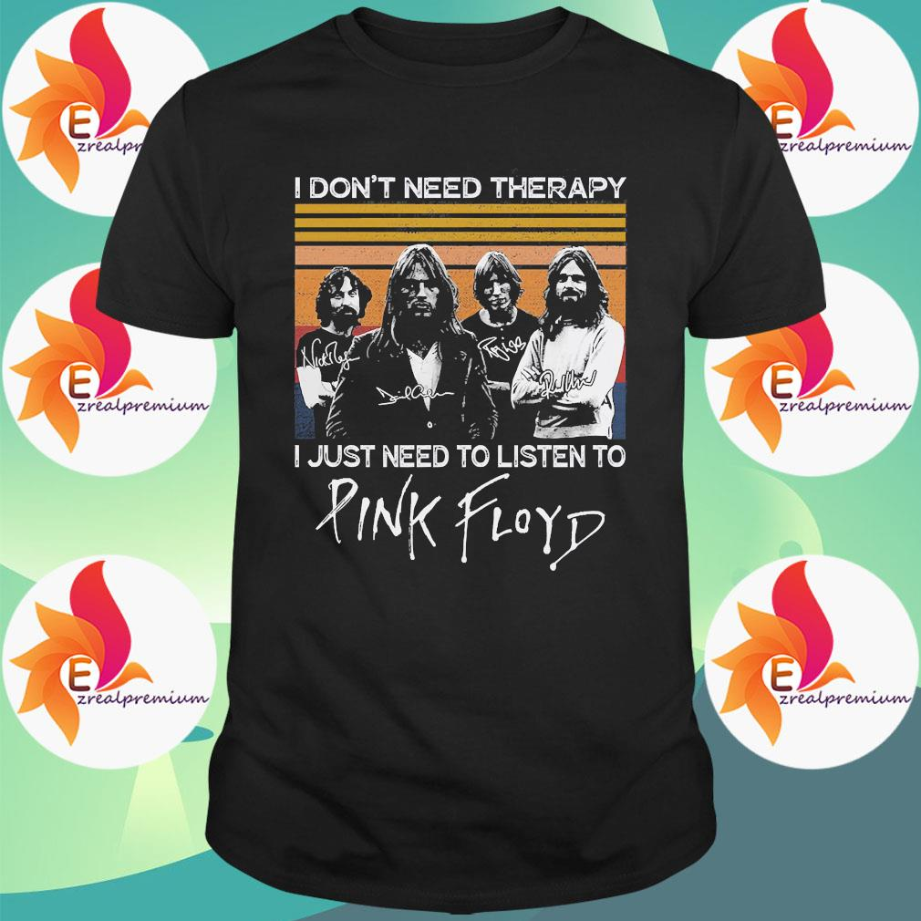 I don't need therapy I just need to listen to Pink Floyd vintage signatures shirt