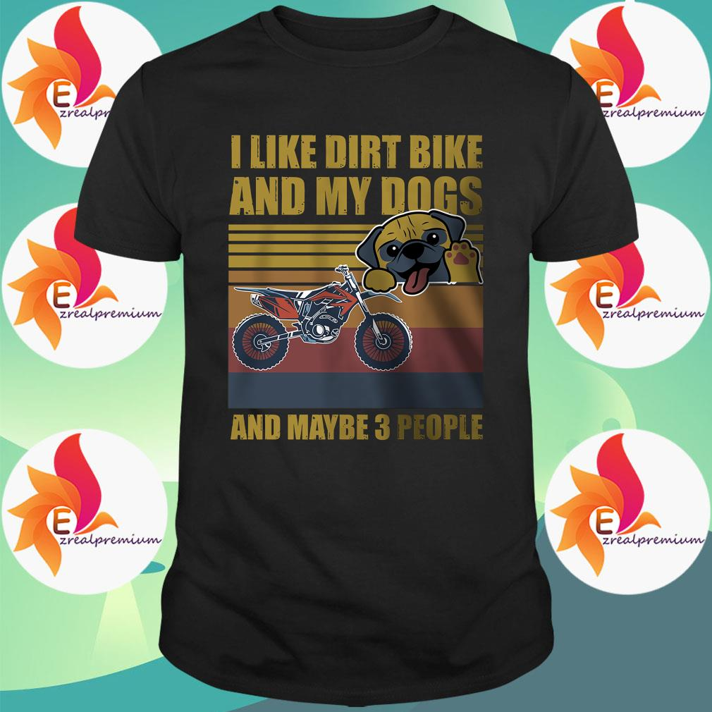 I like dirt bike and my dogs and maybe 3 people vintage shirt