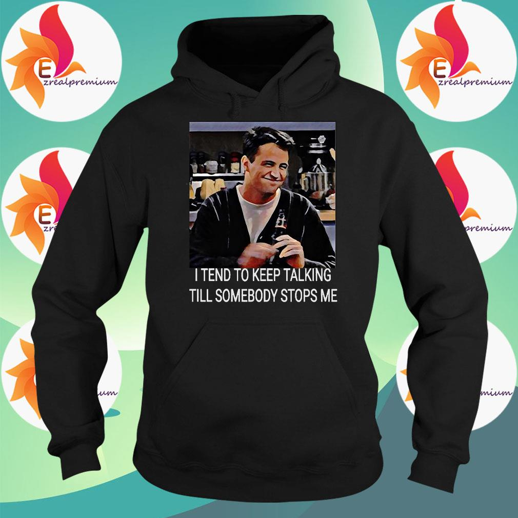 I tend to keep talking till somebody stops me s Hoodie