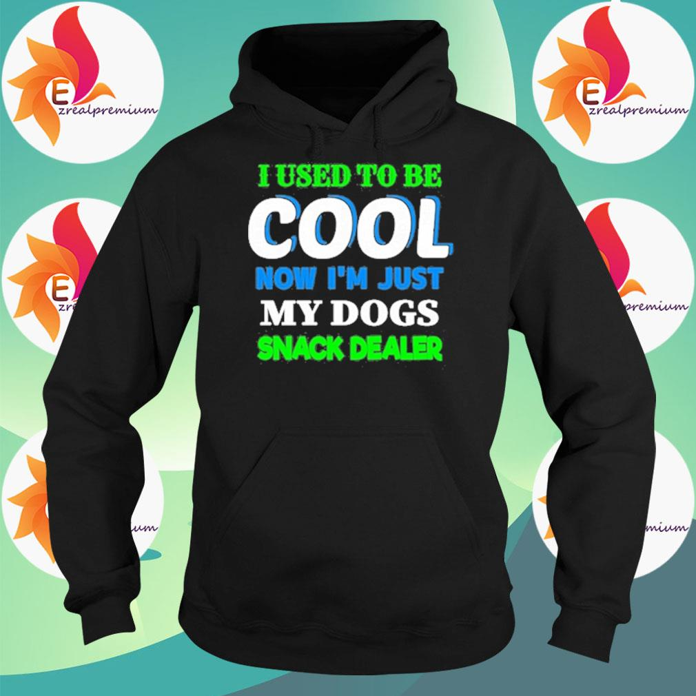 I used to be Cool now I'm just My Dogs snack dealer s Hoodie