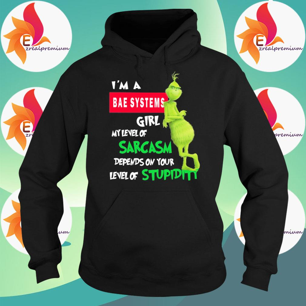 Official Grinch I'm a Bae Systems Girl My level of Sarcasm depends on your level of Stupidity s Hoodie