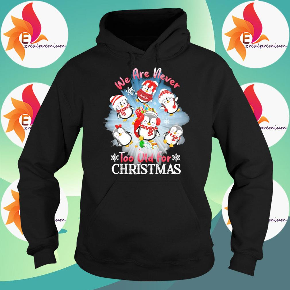Penguins we are never too old for Christmas sweats Hoodie
