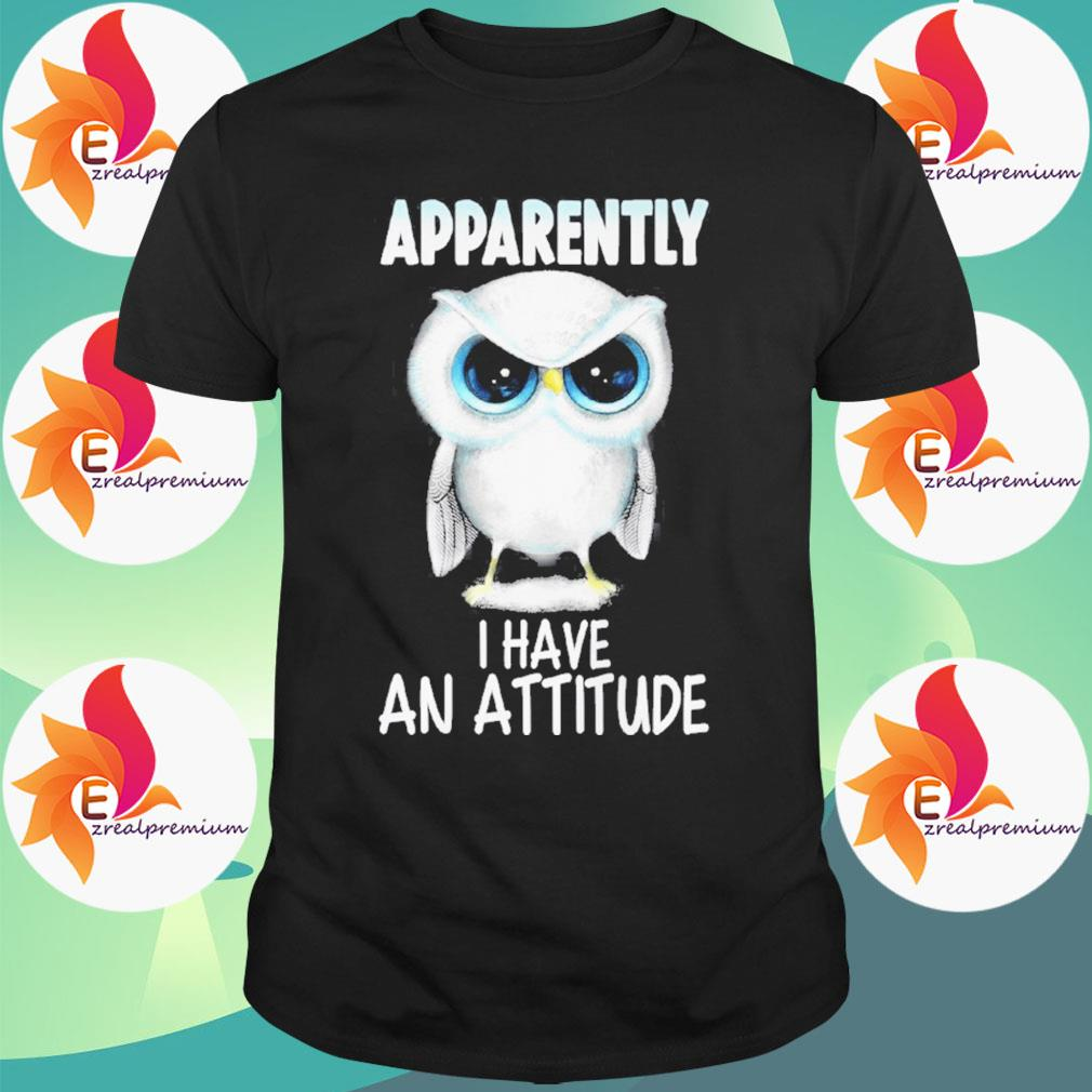 White Owl angry Apparently I have an attitude shirt